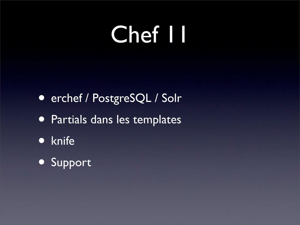 Chef 11 • erchef / PostgreSQL / Solr • Partials...