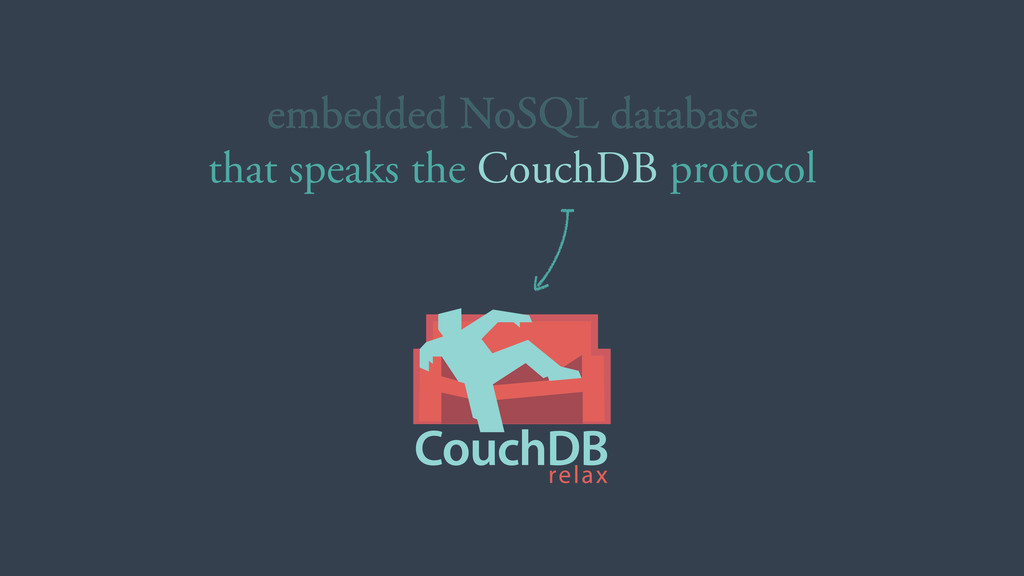 embedded NoSQL database that speaks the CouchDB...