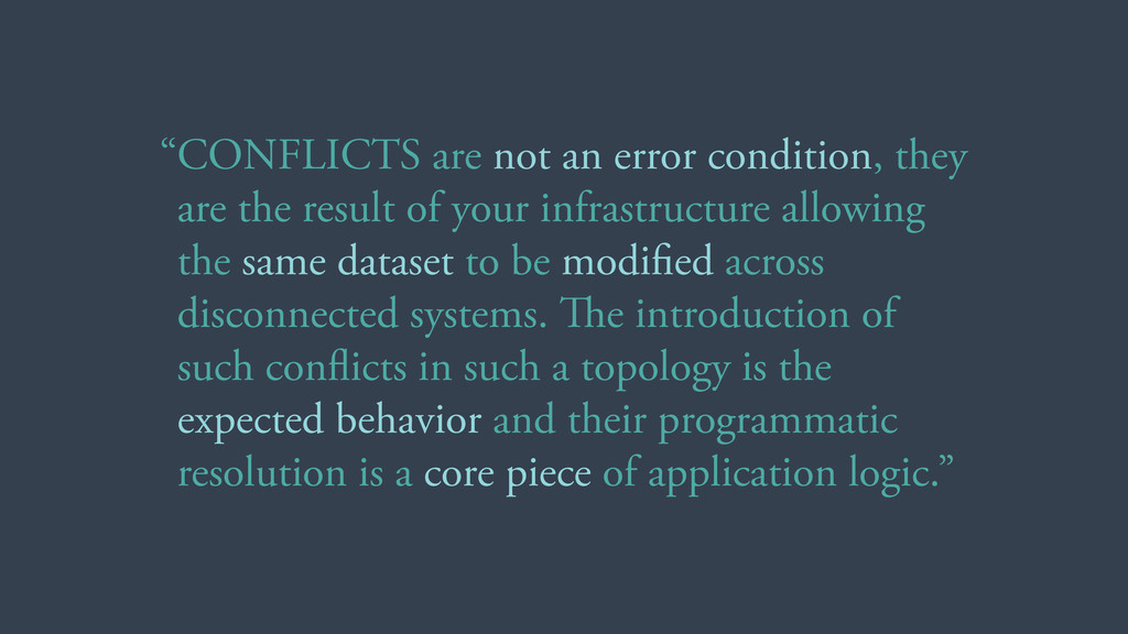 """""""CONFLICTS are not an error condition, they are..."""