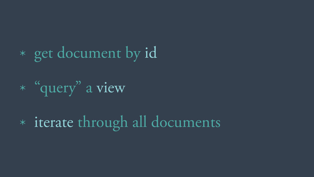 """* get document by id * """"query"""" a view * iterate..."""
