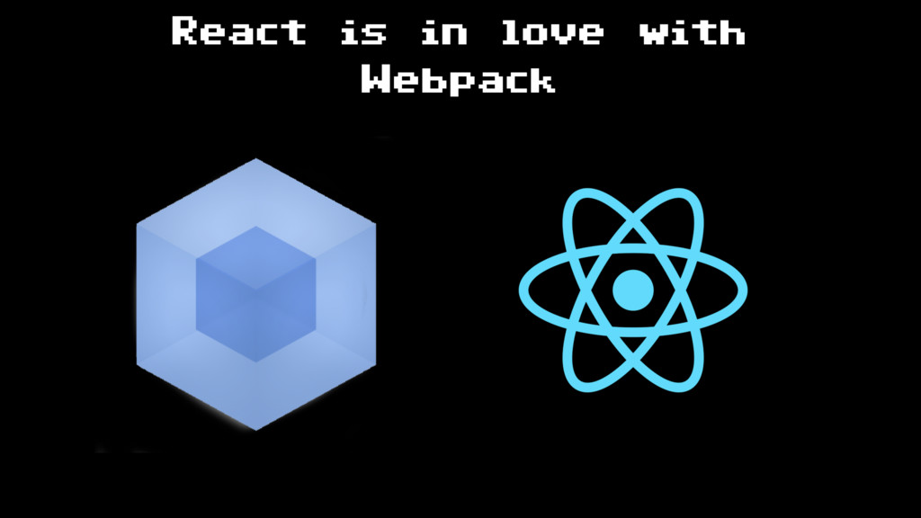 React is in love with Webpack