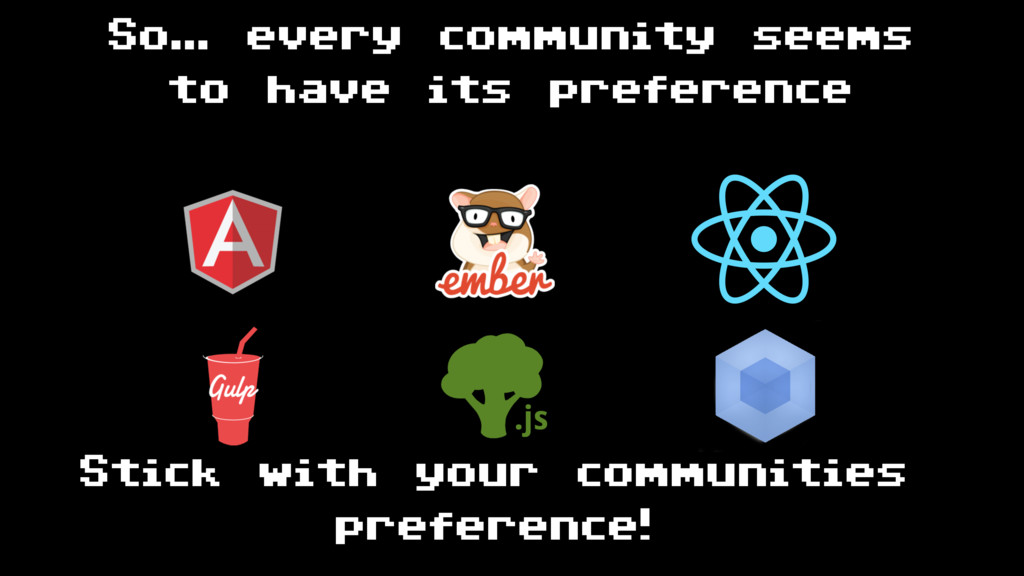So… every community seems to have its preferenc...