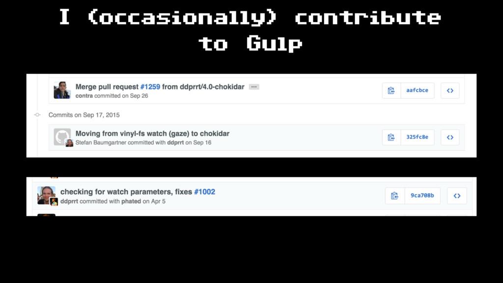 I (occasionally) contribute to Gulp