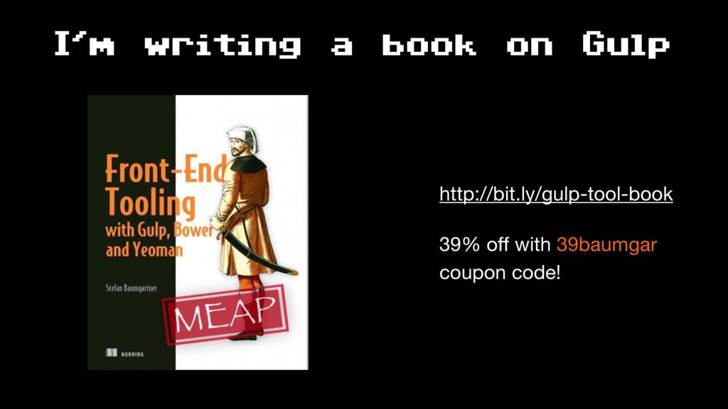 I'm writing a book on Gulp http://bit.ly/gulp-t...