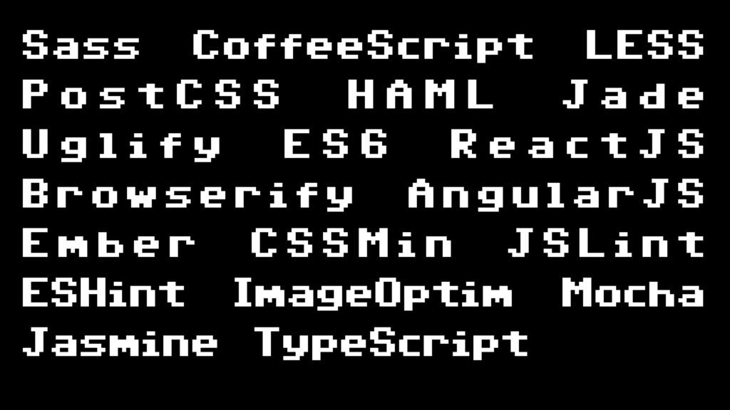 Sass CoffeeScript LESS P o s t C S S H A M L J ...