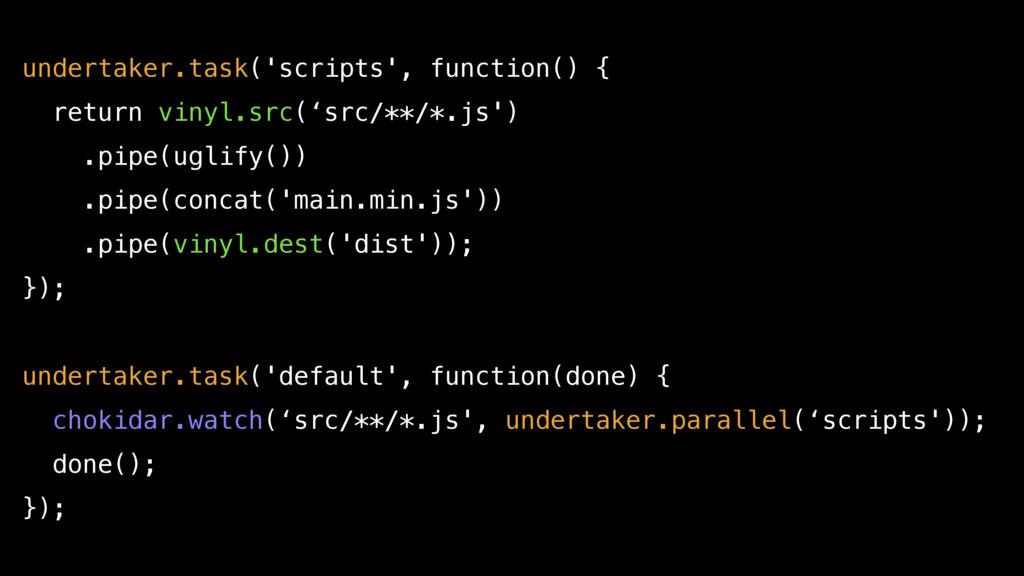 undertaker.task('scripts', function() { return ...
