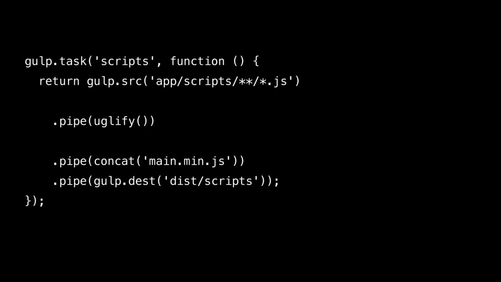 gulp.task('scripts', function () { return gulp....