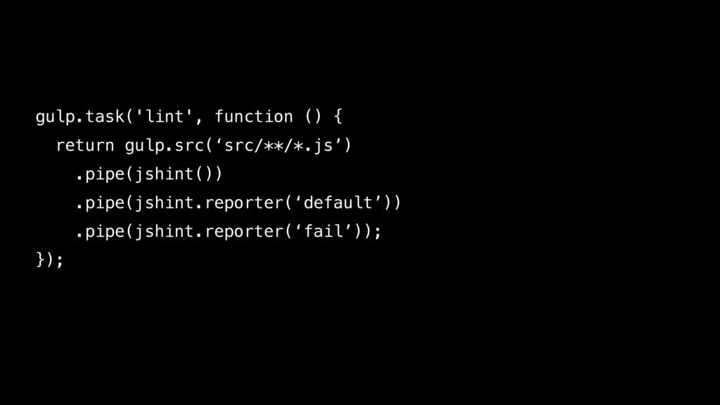gulp.task('lint', function () { return gulp.src...