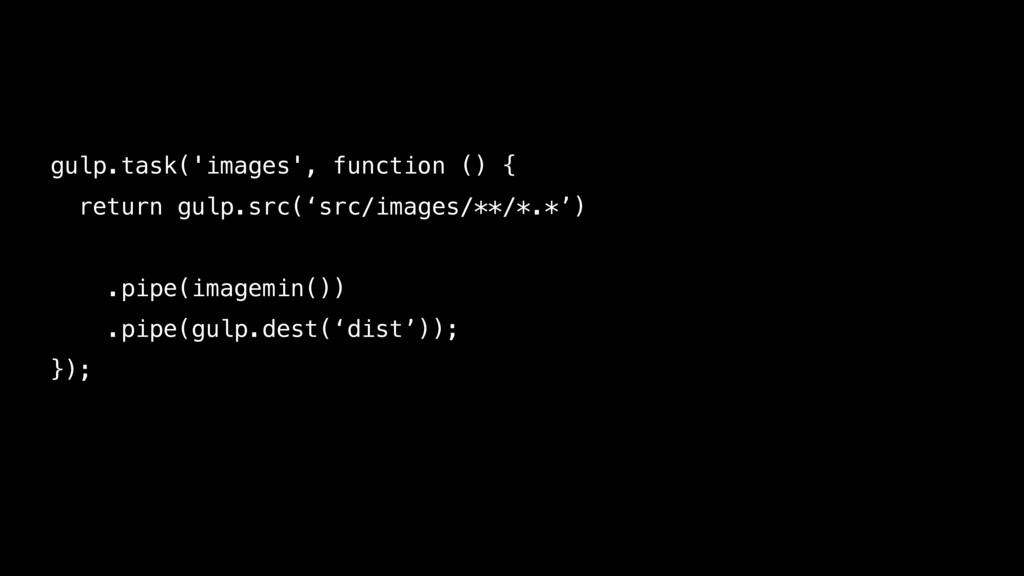 gulp.task('images', function () { return gulp.s...
