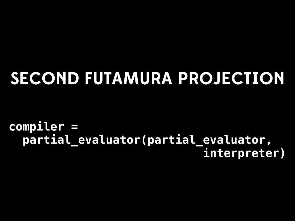 compiler = partial_evaluator(partial_evaluator,...
