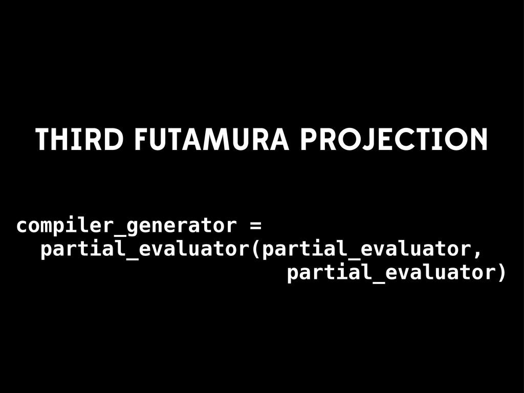 compiler_generator = partial_evaluator(partial_...