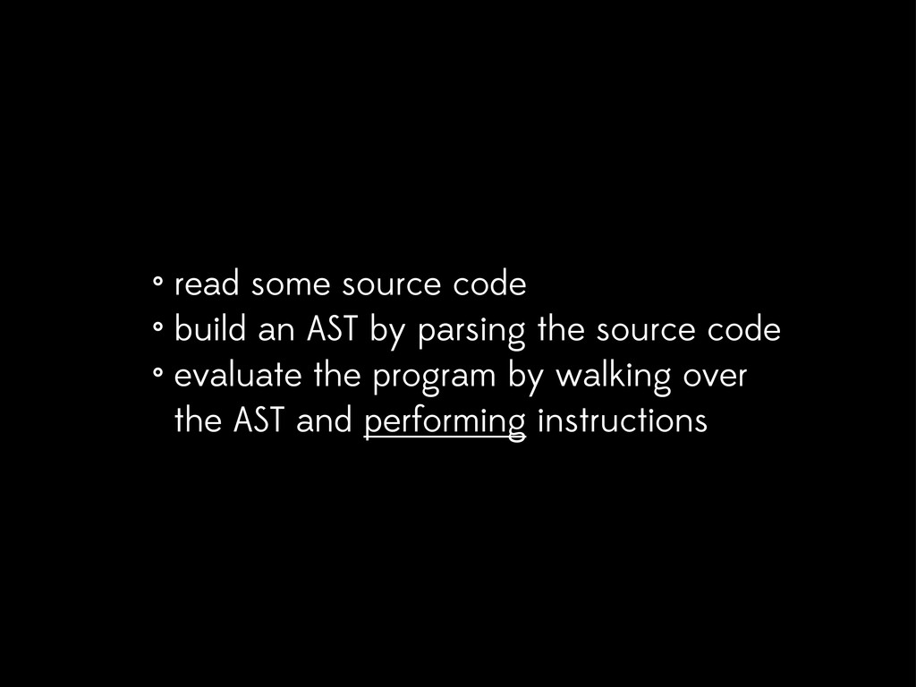 • read some source code • build an AST by parsi...