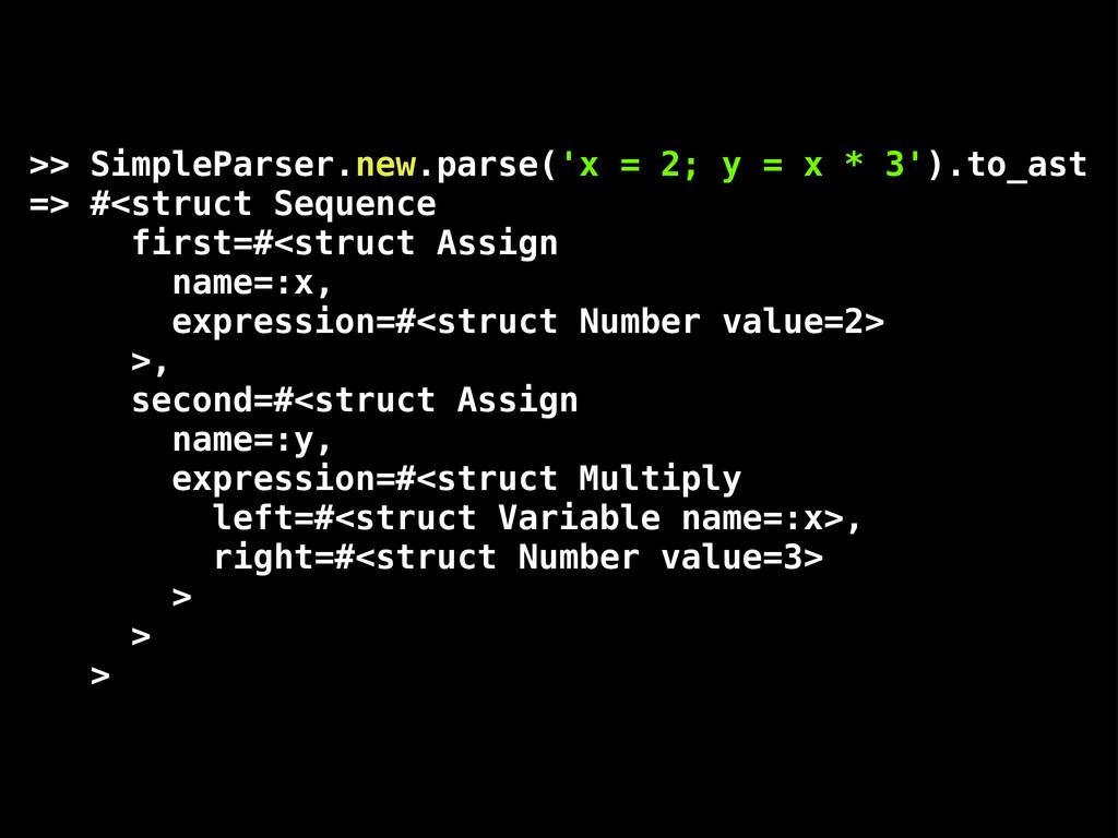 >> SimpleParser.new.parse('x = 2; y = x * 3').t...