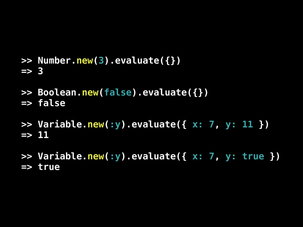>> Number.new(3).evaluate({}) => 3 >> Boolean.n...