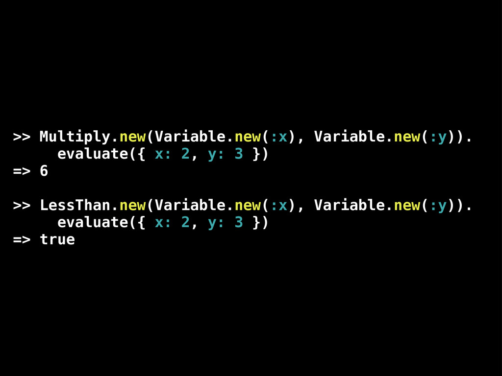 >> Multiply.new(Variable.new(:x), Variable.new(...