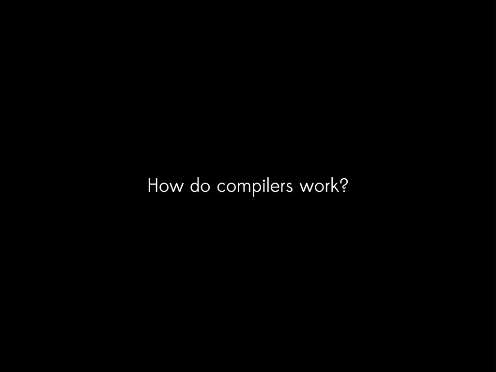 How do compilers work?