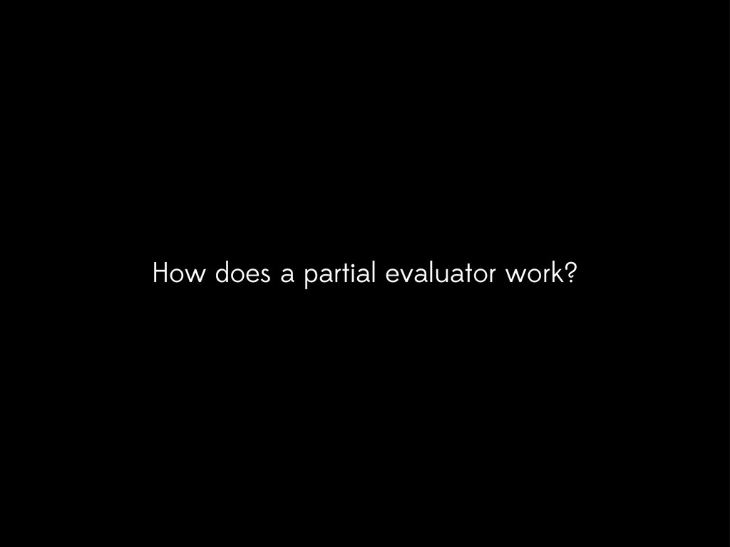 How does a partial evaluator work?