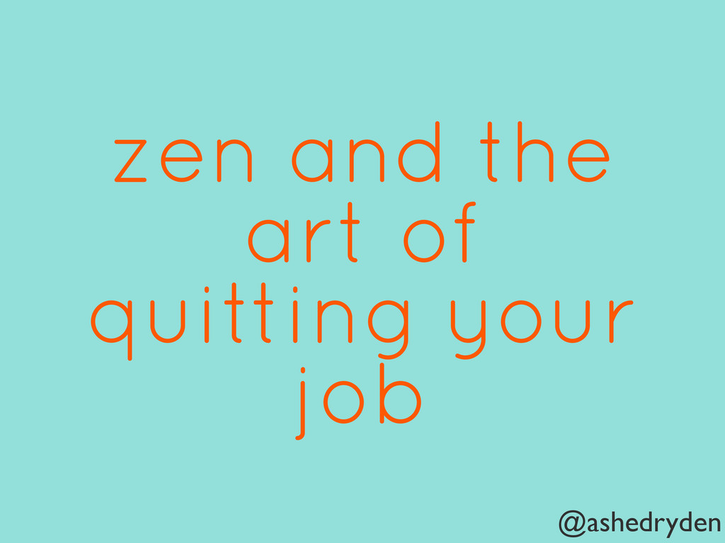 @ashedryden zen and the art of quitting your job