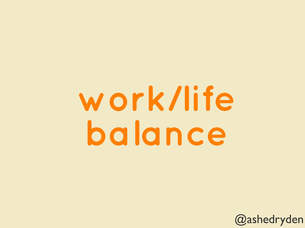 @ashedryden work/life balance