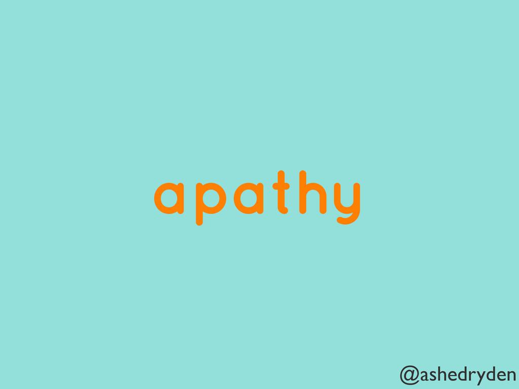 @ashedryden apathy