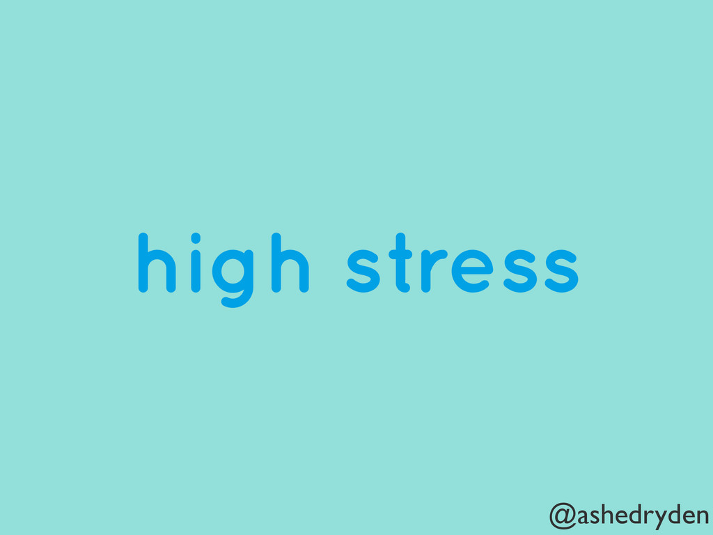 @ashedryden high stress