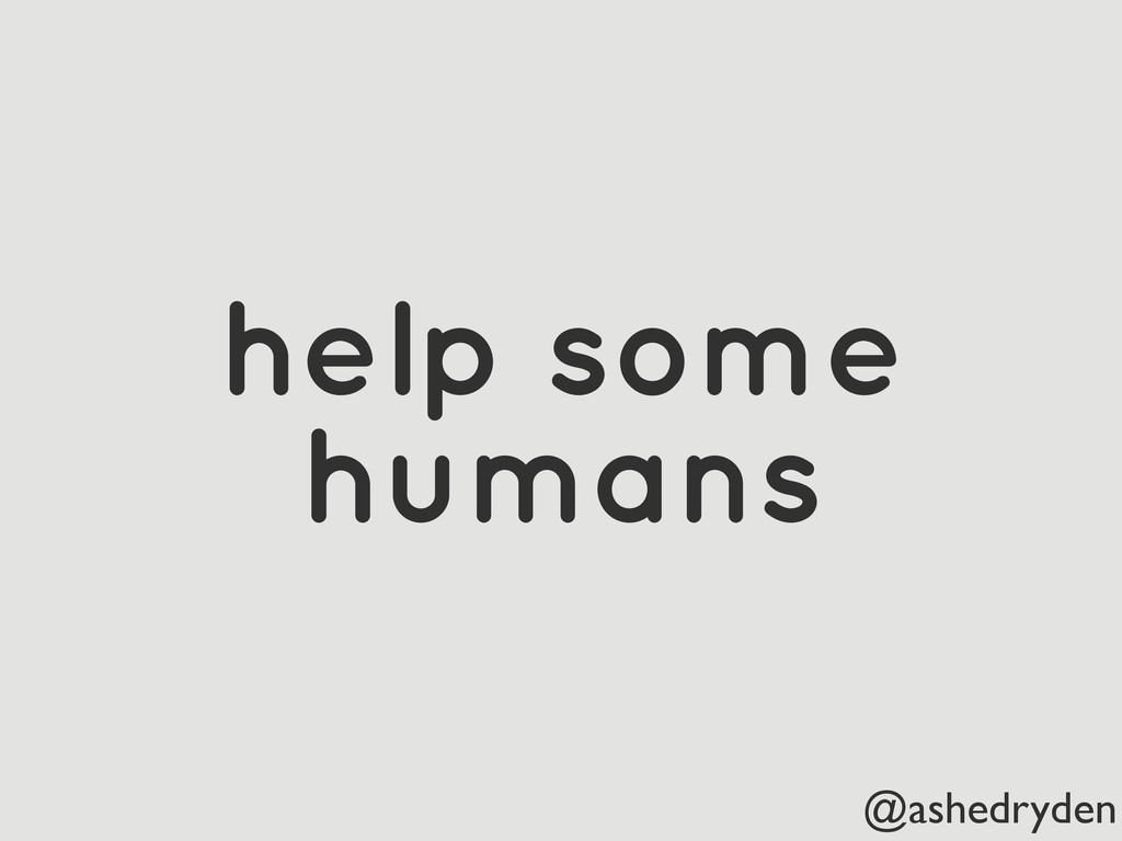 @ashedryden help some humans