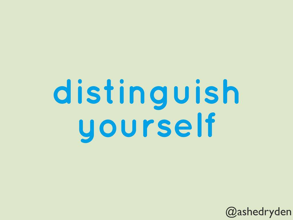 @ashedryden distinguish yourself