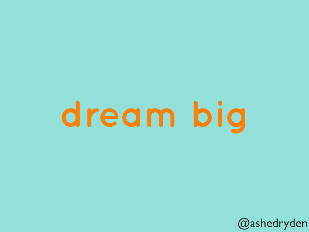 @ashedryden dream big