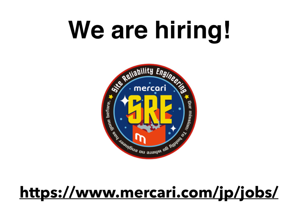 We are hiring! https://www.mercari.com/jp/jobs/