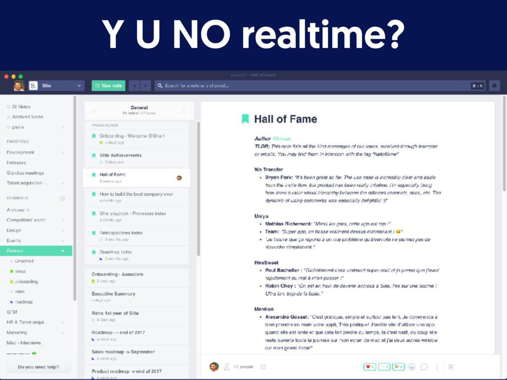 Y U NO realtime?