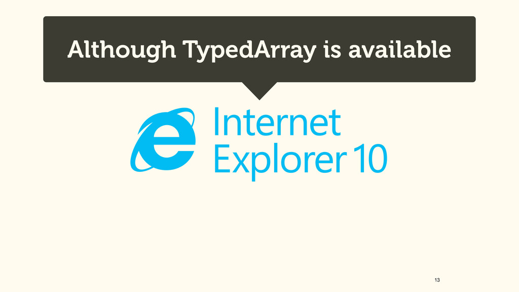 13 Although TypedArray is available