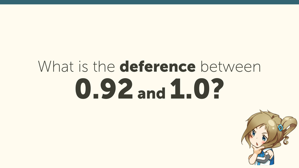 31 What is the deference between  0.92 and 1.0?