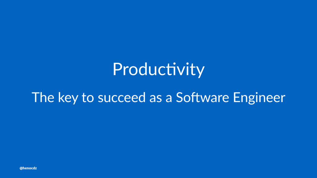 Produc'vity The key to succeed as a So/ware Eng...