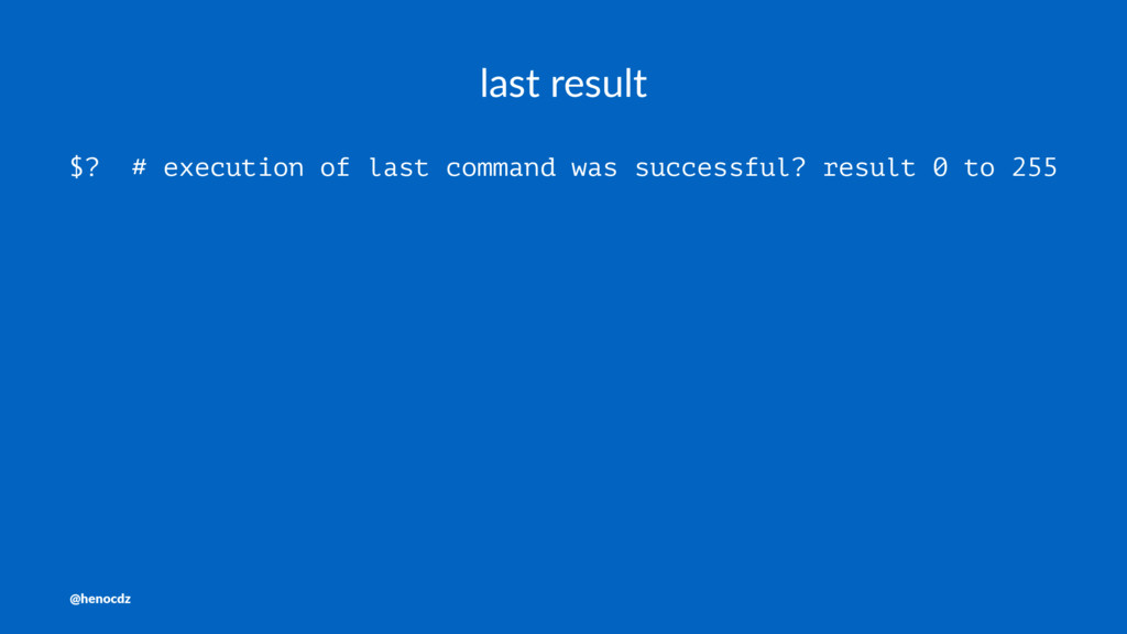 last result $? # execution of last command was ...