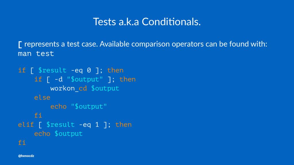 Tests a.k.a Condi.onals. [ represents a test ca...