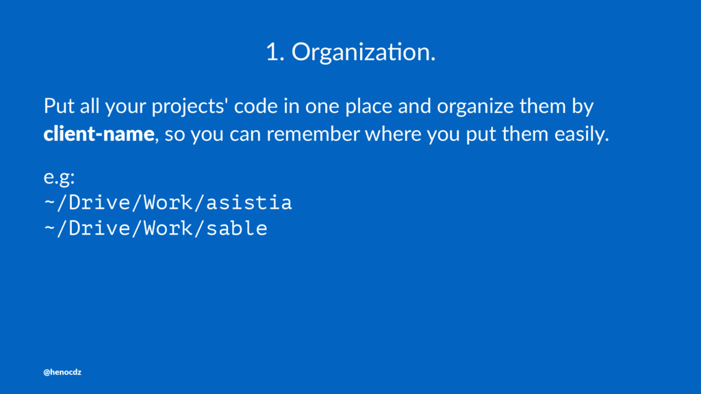 1. Organiza+on. Put all your projects' code in ...