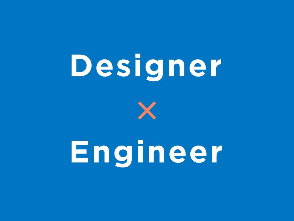 Designer Engineer