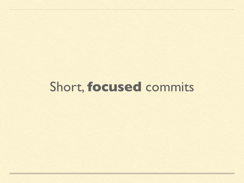 Short, focused commits