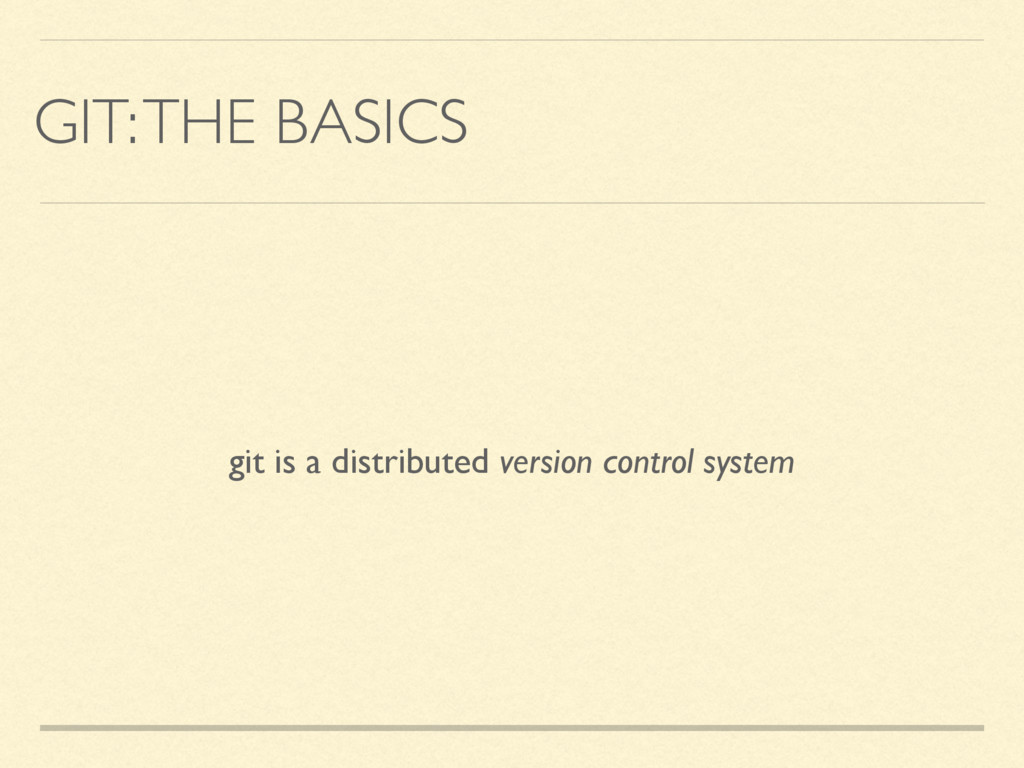 GIT: THE BASICS git is a distributed version co...