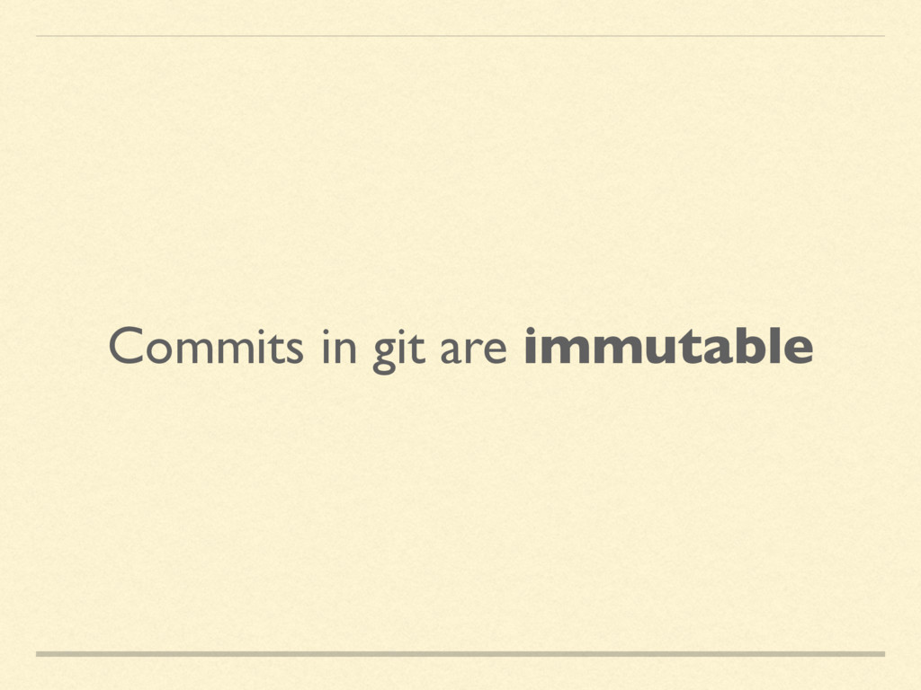 Commits in git are immutable