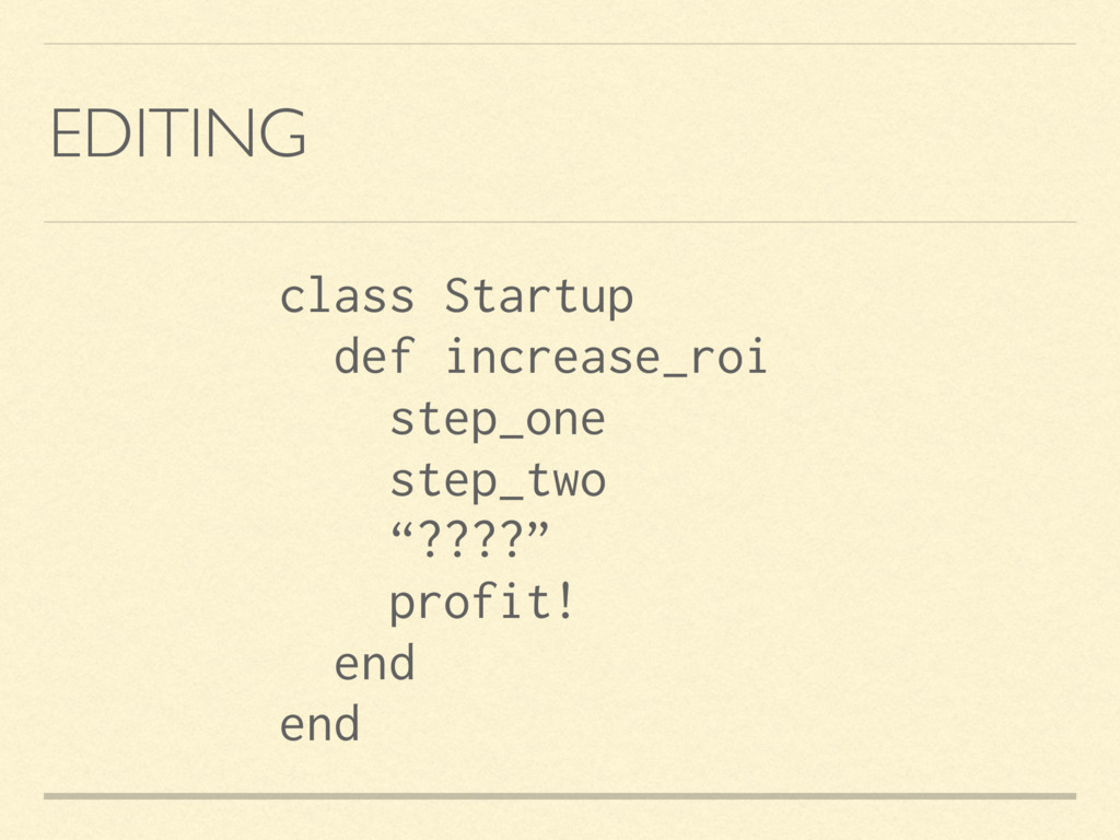 EDITING class Startup def increase_roi step_one...