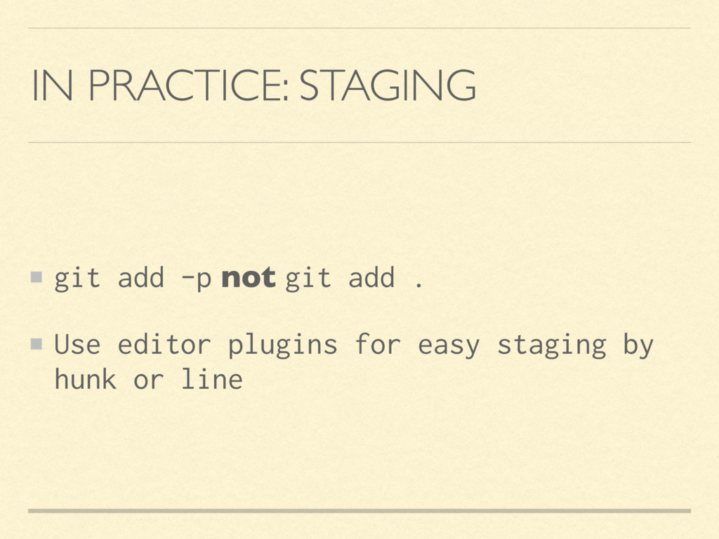 IN PRACTICE: STAGING git add -p not git add . U...