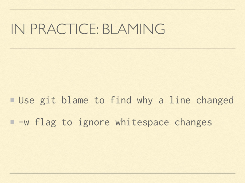 IN PRACTICE: BLAMING Use git blame to find why ...