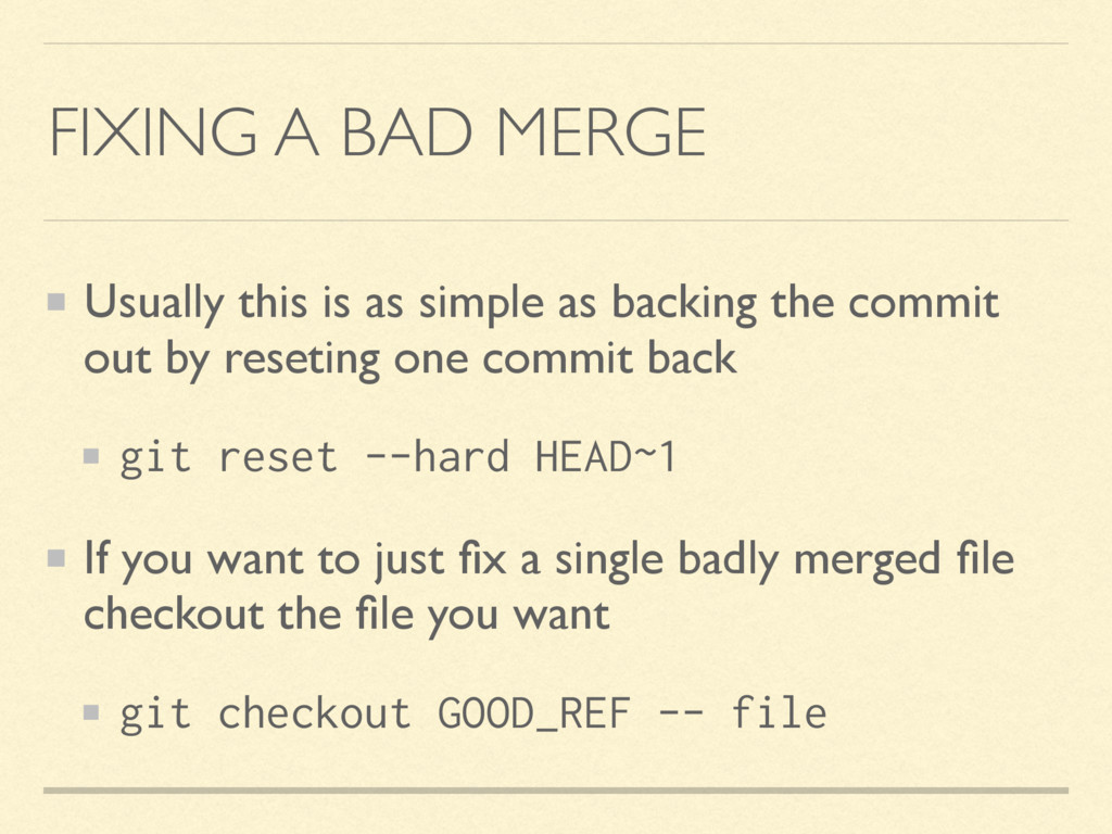 FIXING A BAD MERGE Usually this is as simple as...