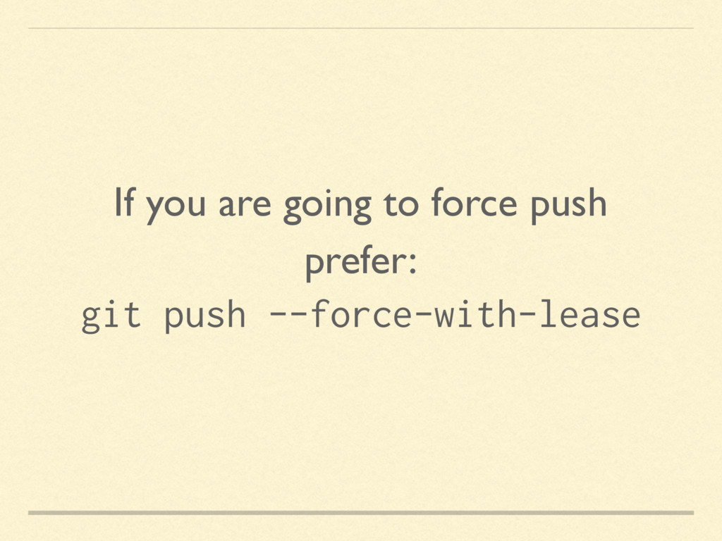If you are going to force push prefer: git push...