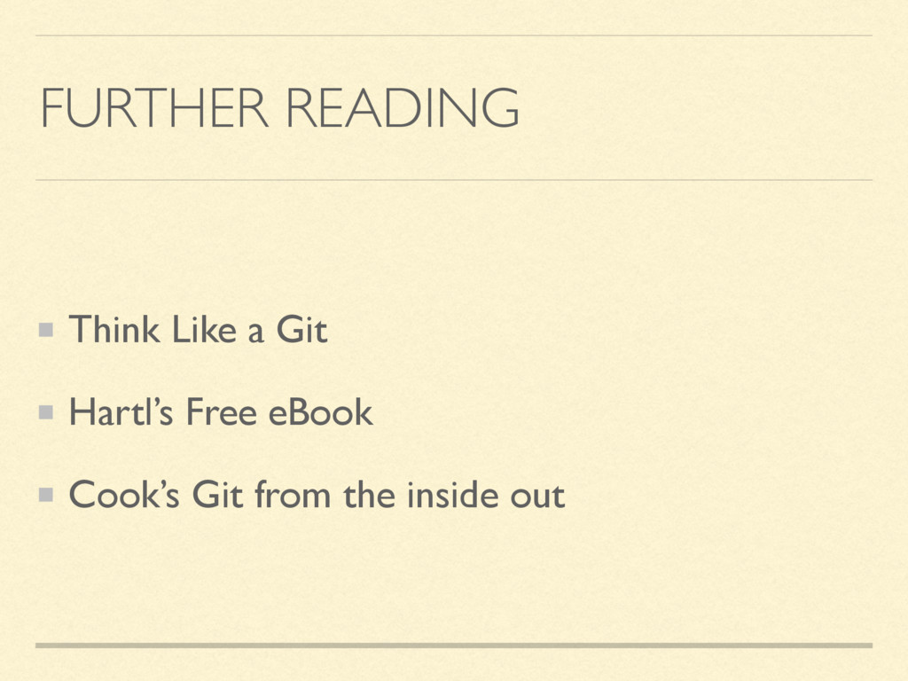 FURTHER READING Think Like a Git Hartl's Free e...