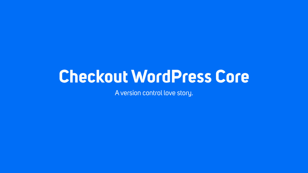 Checkout WordPress Core A version control love ...
