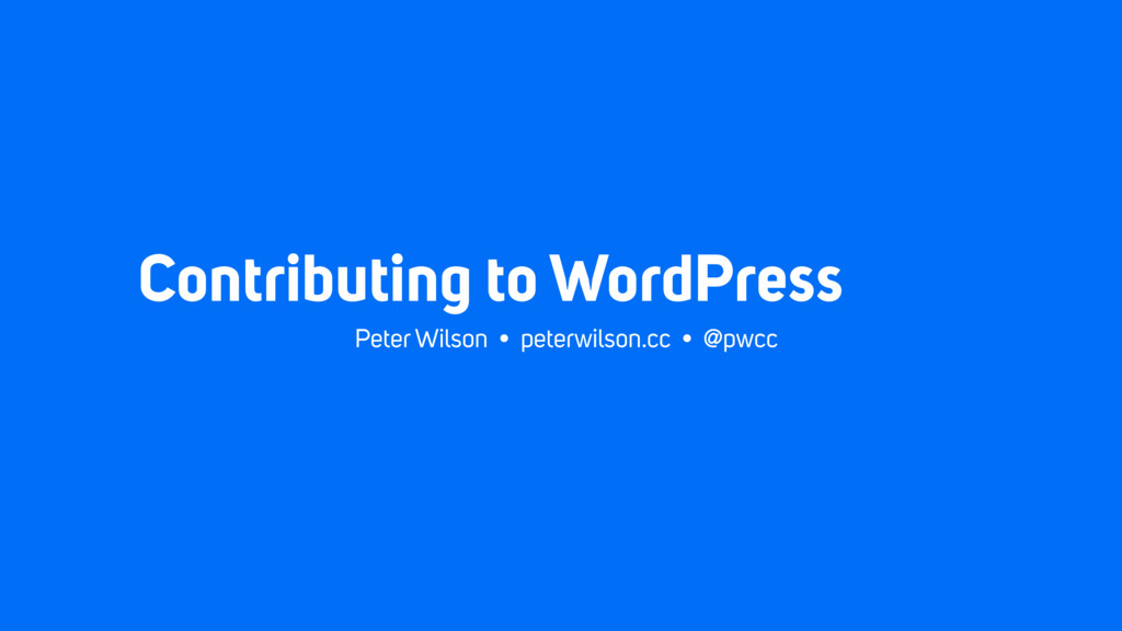 Contributing to WordPress Peter Wilson • peterw...