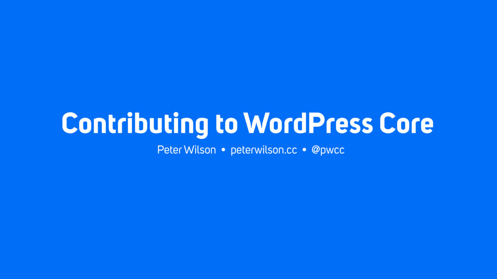 Contributing to WordPress Core Peter Wilson • p...