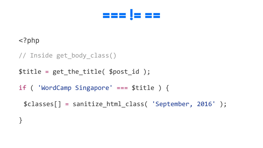 === != == <?php // Inside get_body_class() $tit...